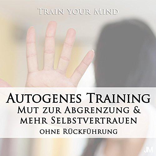 Autogenes Training: Mut zur Abgrenzung & mehr Selbstvertrauen (Ohne Rückführung)