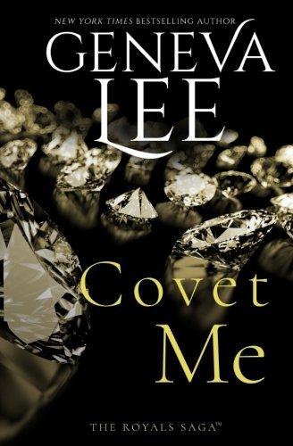Covet Me (Royals Saga) (Volume 5) by Geneva Lee (2015-09-30)