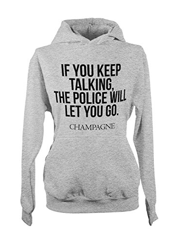 If You Keep Talking Police Will Let You Go Champagne Party Amusant Femme Capuche Sweatshirt Gris