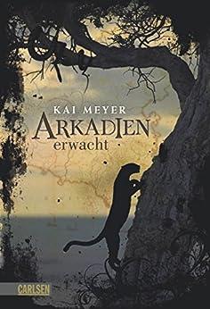 Arkadien-Reihe 1: Arkadien erwacht von [Meyer, Kai]