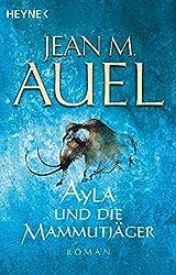 Ayla und die Mammutjäger: Ayla 3 (Ayla - Die Kinder der Erde, Band 3)
