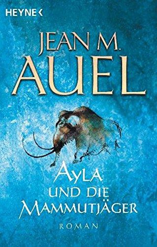 Ayla und die Mammutjäger: Roman (Ayla - Die Kinder der Erde, Band 3)
