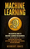 #8: Machine Learning: An Essential Guide to Machine Learning for Beginners Who Want to Understand Applications, Artificial Intelligence, Data Mining, Big Data and More