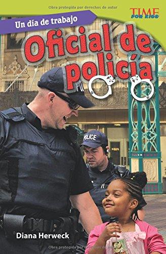 Un día de trabajo: Oficial de policía (All in a Day's Work: Police Officer) (Spanish Version) (Time for Kids Nonfiction Readers) (Warrant Officer Uniform)