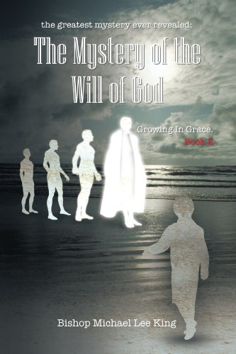 The Greatest Mystery Ever Revealed: The Mystery Of The Will Of God Growing In Grace. Book 2