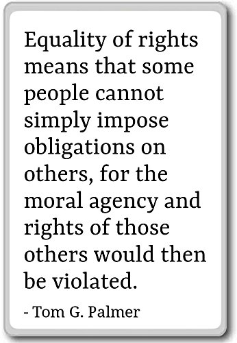 Equality of rights means that some people can... - Tom G. Palmer - quotes fridge magnet, White - Kühlschrankmagnet