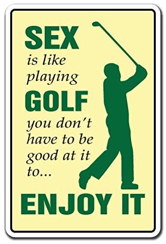 SignMission Sex ist Wie Spielen Golf Schild Pretty Good Grandioser Bad Golfer-Play | | 30,5cm Hoch