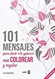 101 mensajes para decir te quiero Libro de colorear adultos/ 101 Messages to Coloring and Say I Love You Adult Coloring Book