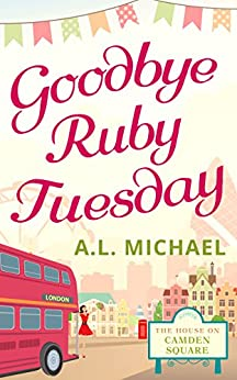 Goodbye Ruby Tuesday (The House on Camden Square, Book 1) by [Michael, A. L.]