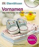 ElternWissen. Vornamen: Über 6000 Namen mit Herkunft und Bedeutung