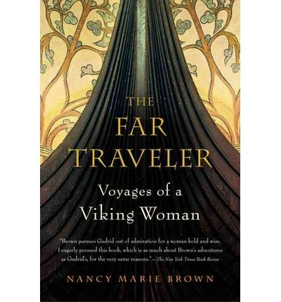 The Far Traveler: Voyages of a Viking Woman by Brown, Nancy Marie (2008) Paperback