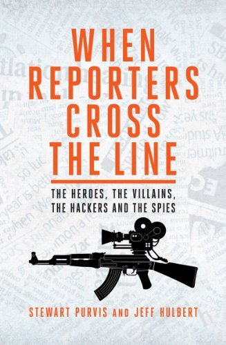 When Reporters Cross The Line: The Heroes, the Villains, the Hackers and the Spies by Stewart Purvis (2013-08-09) par Stewart Purvis;Jeff Hulbert