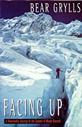 Facing Up: A Remarkable Journey to the Summit by Bear Grylls (2000-03-24)
