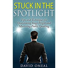 Stuck in the Spotlight: Tips and Techniques for Overcoming Stage Fright and Mastering Public Speaking (English Edition)