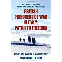 British Prisoners of War in Italy: Paths to Freedom by Malcolm Edward Tudor (2012-05-08)