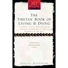 The Tibetan Book Of Living And Dying: A Spiritual Classic from One of the Foremost Interpreters of Tibetan Buddhism to the West (Rider 100)
