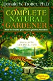 The Complete Natural Gardener: How to Create Your Own Garden Paradise by Donald W. Trotter (2000-03-06)