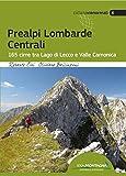 Prealpi lombarde centrali. 165 cime tra lago di Lecco e valle Camonica