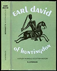 Earl David of Huntingdon, 1152-1219: A Study in Anglo-Scottish History
