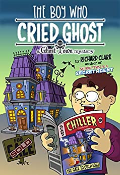 The Boy Who Cried Ghost: A Ghost Town Mystery by [Clark, Richard]