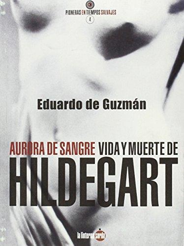 Aurora de sangre. Vida y muerte de Hildegart (2ª ed.) (Pioneras en tiempos salvajes) por Eduardo de Guzmán