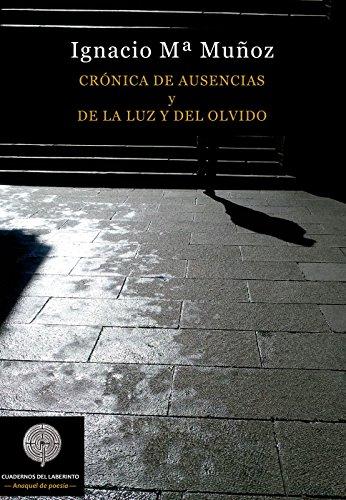 Crónica de Ausencias y de la Luz y del Olvido (COLECCIÓN ANAQUEL DE POESÍA) por Ignacio María Muñoz González