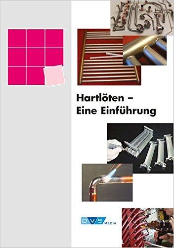 Hartlöten - Eine Einführung (Die Schweisstechnische Praxis)