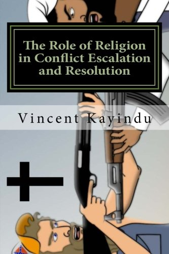 The Role of Religion in Conflict Escalation and Resolution: Lessons for Educators por Dr. Vincent Kayindu