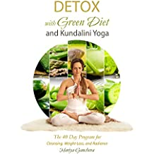 Detox: with Green Diet and Kundalini Yoga: The 40 Day Program for Cleansing, Weight-loss and Radiance (English Edition)
