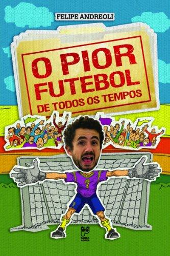 O pior futebol de todos os tempos (Portuguese Edition) por Felipe Andreoli