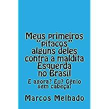 """Meus primeiros """"Pitacos"""", alguns deles, contra a maldita Esquerda no Brasil.: E agora? Eu? Gênio sem cabeça!"""