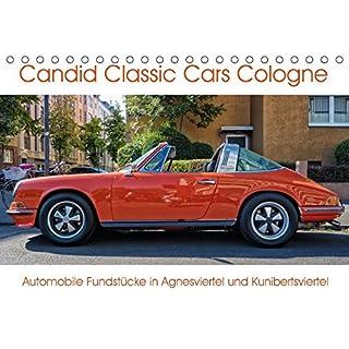 Candid Classic Cars Cologne - Automobile Fundstücke in Agnesviertel und Kunibertsviertel (Tischkalender 2018 DIN A5 quer): Unterwegs in der ... 14 Seiten ) (CALVENDO Mobilitaet)