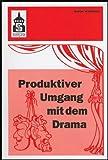 Produktiver Umgang mit dem Drama: Eine systematische Einführung in das produktive Verstehen traditioneller und moderner Dramenformen und das Schreiben .. - (Sekundarstufe I und II) und Hochschule - Günter Waldmann