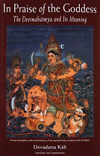 In Praise of the Goddess: The Devimahatmya and Its Meaning (2003-12-01)