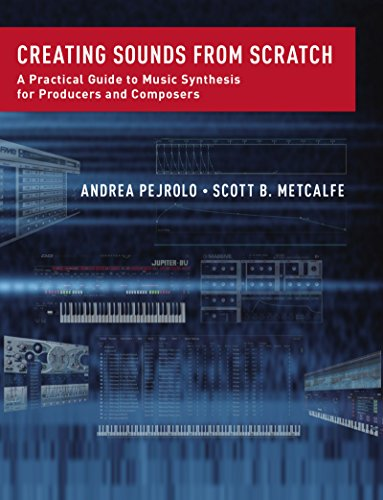Creating Sounds from Scratch: A Practical Guide to Music Synthesis for Producers and Composers (English Edition) (Scratch-musik)