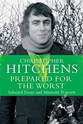 Prepared for the Worst: Selected Essays and Minority Reports by Christopher Hitchens (2014-12-04)