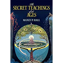The Secret Teachings of All Ages: An Encyclopedic Outline of Masonic, Hermetic, Qabbalistic and Rosicrucian Symbolical Philosophy by Manly P. Hall (December 22,2010)