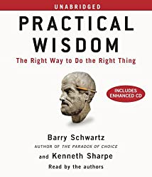 Practical Wisdom: The Right Way to Do the Right Thing by Barry Schwartz (2010-12-30)