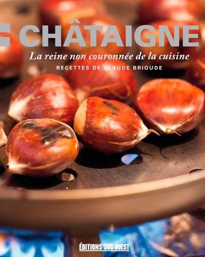 CHATAIGNE, LA REINE NON COURONNEE DE LA CUISINE par CLAUDE BRIOUDE