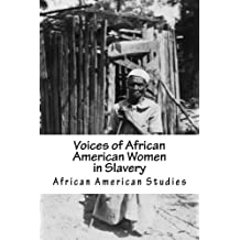 African American Studies: Voices of African American Women in Slavery: American Slave Series of Books: Volume 3