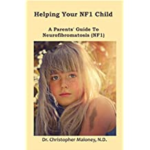 Helping Your NF1 Child: A Parents' Guide To Neurofibromatosis (NF1)  (English Edition)