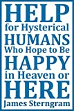 Book cover image for Help for Hysterical Humans who Hope to Be Happy in Heaven or Here