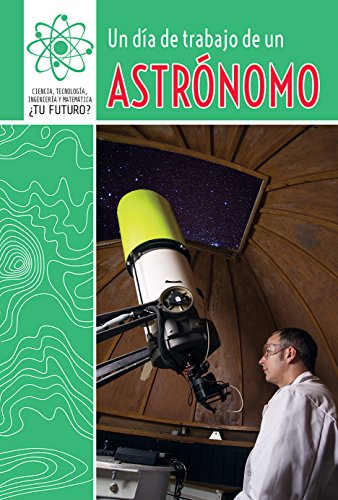 Un Día De Trabajo De Un Astrónomo/a Day at Work With an Astronomer: 2 (Ciencia, Tecnología, Ingeniería Y Matemática: ¿tu Futuro? (Super Stem Careers)) por David Lee