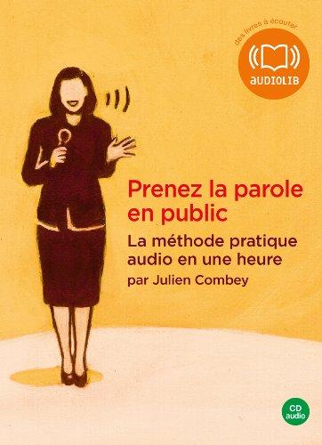 Prenez la parole en public - La méthode pratique audio en une heure: Livre audio 1 CD AUDIO