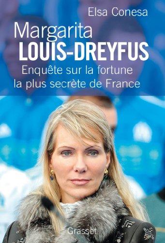 Margarita Louis-Dreyfus : Enquête sur la fortune la plus secrète de France (essai français) par Elsa Conesa