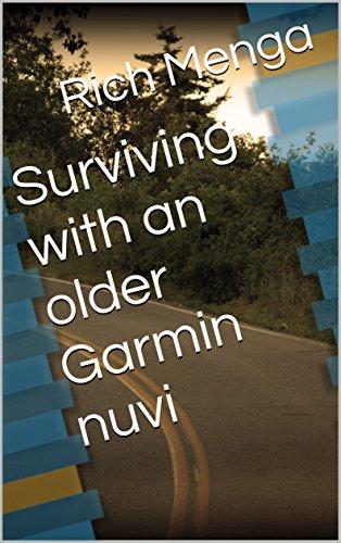 Surviving with an older Garmin nuvi (English Edition)