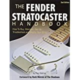 Fender Stratocaster Handbook, 2nd Edition: How To Buy, Maintain, Set Up, Troubleshoot, and Modify Your Strat