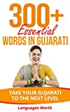 Learn Gujarati: 300+ Essential Words In Gujarati - Learn Words Spoken In Everyday Gujarat (Speak Gujarati, Gujarat, Fluent, Gujarati Language): Forget pointless phrases, Improve your vocabulary