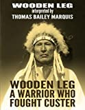 Wooden Leg: A Warrior Who Fought Custer