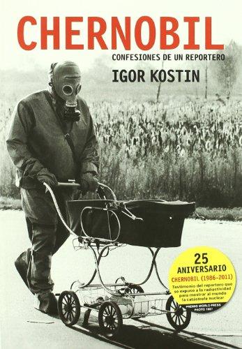 Chernobil: Confesiones de un reportero por Igor Kostin